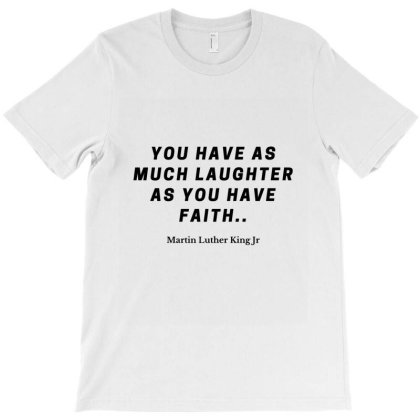 Martin Luther Quote T-shirt Designed By Artmaker79