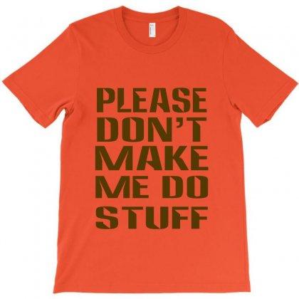 Don't Make Me Do Stuff T-shirt Designed By Ysuryantini21