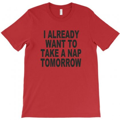 I Already Want To Take A Nap T-shirt Designed By Ysuryantini21