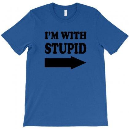 Im With Stupid T Shirt T Shirt Funny T Shirt Cool Tshirt Funny Shirt T T-shirt Designed By Ysuryantini21