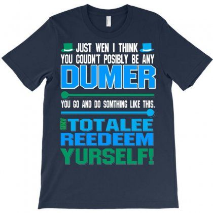 Just Wen I Think You Coundn't Posible Be Any Dumber You Go And Do Somt T-shirt Designed By Ysuryantini21