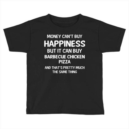 Money Can Buy Barbecue Chicken Pizza Cool Gift Toddler T-shirt Designed By Rame Halili