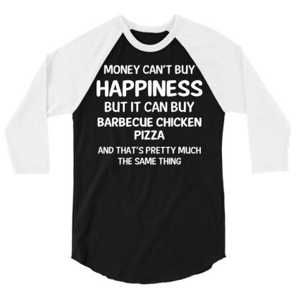 Money Can Buy Barbecue Chicken Pizza Cool Gift 3/4 Sleeve Shirt Designed By Rame Halili