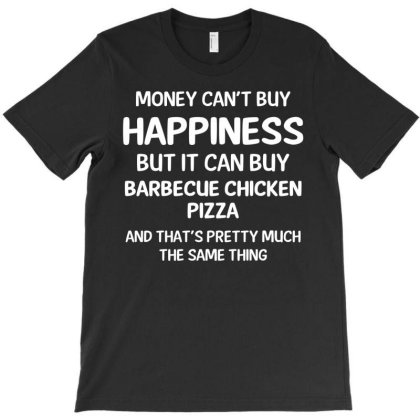 Money Can Buy Barbecue Chicken Pizza Cool Gift T-shirt Designed By Rame Halili