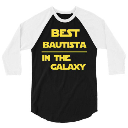 Best Bautista In The Galaxy. Cool Gift 3/4 Sleeve Shirt Designed By Rame Halili