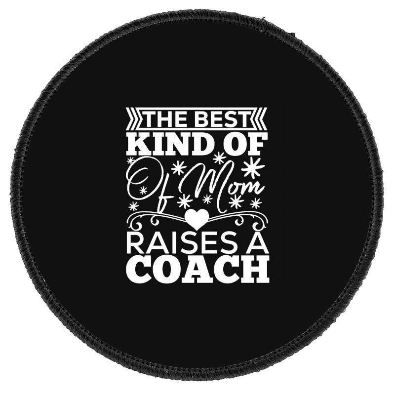 The Best Kind Of Mom Raises A Coach Round Patch | Artistshot