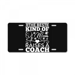 the best kind of mom raises a coach License Plate | Artistshot