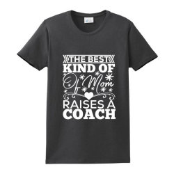 The Best Kind Of Mom Raises A Coach Ladies Classic T-shirt Designed By Kerryhompson