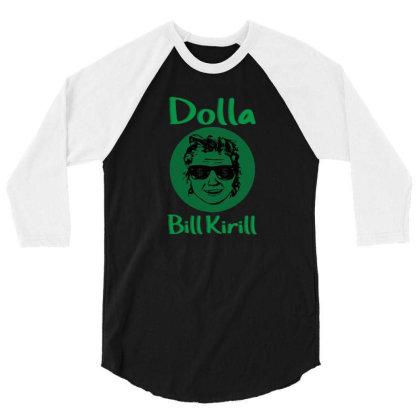 Dollar Bill Kirill Parody Dolla Bill Kirill 3/4 Sleeve Shirt Designed By Black Coffee