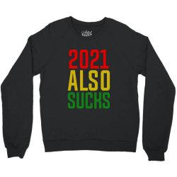 2021 Also Sucks Crewneck Sweatshirt Designed By Jetstar99
