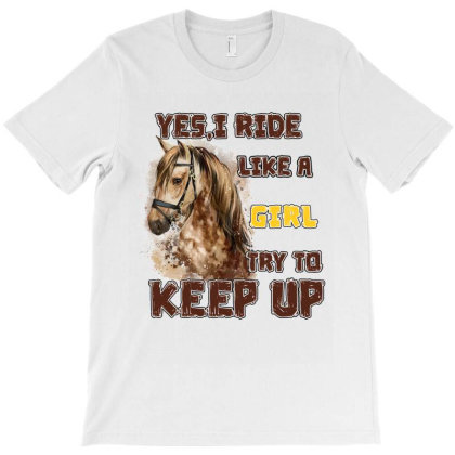 Yes I Ride Like A Girl Try To Keep Up T-shirt Designed By Badaudesign