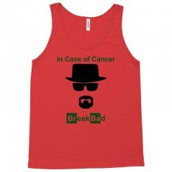 in case of cancer break bad walter white t shirt Tank Top | Artistshot