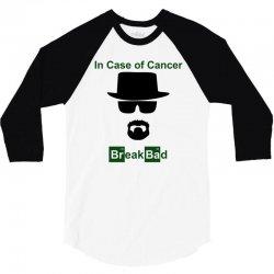 in case of cancer break bad walter white t shirt 3/4 Sleeve Shirt | Artistshot
