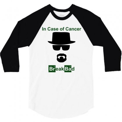 In Case Of Cancer Break Bad Walter White T Shirt 3/4 Sleeve Shirt Designed By Ysuryantini21