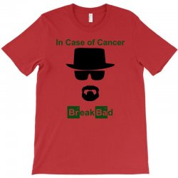 in case of cancer break bad walter white t shirt T-Shirt | Artistshot