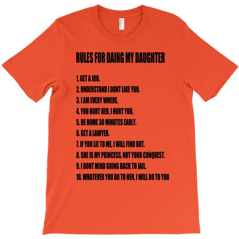Custom Rules For Dating My Daughter Shirt T Shirt Perfect Father S Gift T Shirt By Ysuryantini21 Artistshot