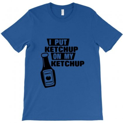 Ketchup T-shirt Designed By Ysuryantini21
