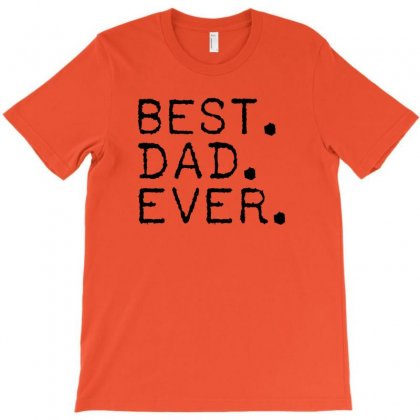 Best Dad Ever T Shirt Gift For Father T-shirt Designed By Ysuryantini21