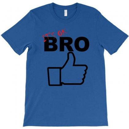 It's Ok Bro  Funny T-shirt Designed By Ysuryantini21
