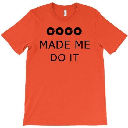 Coco Made Me Do It T Shirt Top Tumblr Tee Tshirt Swag Dope Rihanna Cel T-shirt Designed By Ysuryantini21