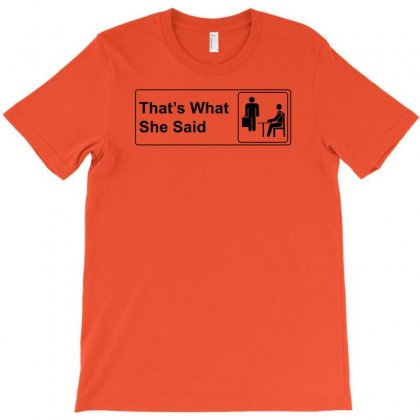 That's What She Said T-shirt Designed By Ysuryantini21