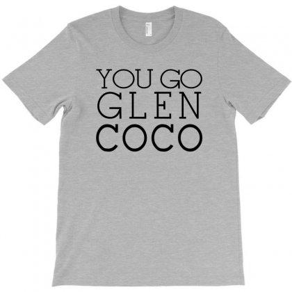 You Go Glen Coco  T Shirt  You Go Glen Coco  Graphic T-shirt Designed By Ysuryantini21