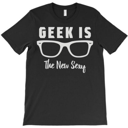 Geek Is The New Sexy T-shirt Designed By Enjang