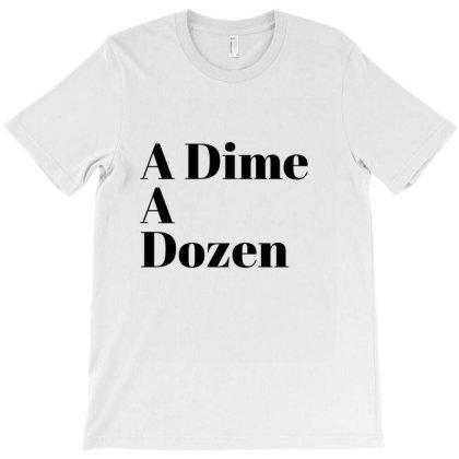 A Dime A Dozen T-shirt Designed By Artmaker79