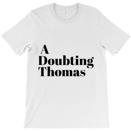 A Doubting Thomas T-shirt Designed By Artmaker79