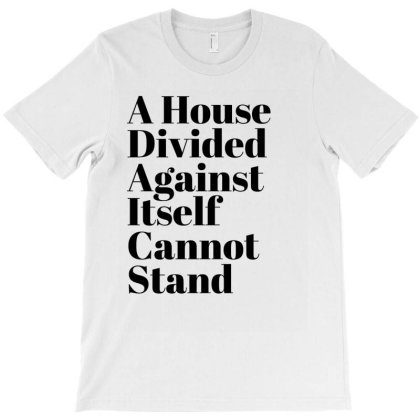A House Divided Against Itself Cannot Stand T-shirt Designed By Artmaker79