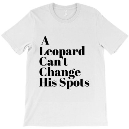 A Leopard Can't Change His Spots T-shirt Designed By Artmaker79
