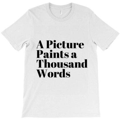 A Picture Paints A Thousand Words T-shirt Designed By Artmaker79
