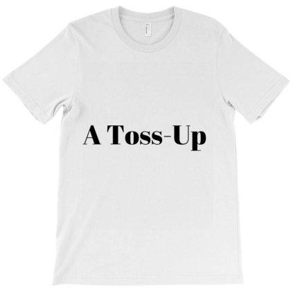 A Toss Up T-shirt Designed By Artmaker79