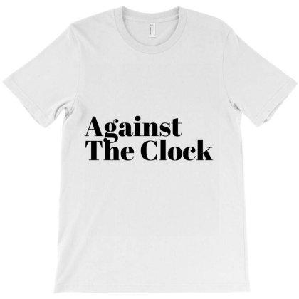 Agaist The Clock T-shirt Designed By Artmaker79