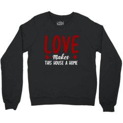 love make this house a home t shirt Crewneck Sweatshirt | Artistshot