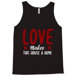 love make this house a home t shirt Tank Top | Artistshot