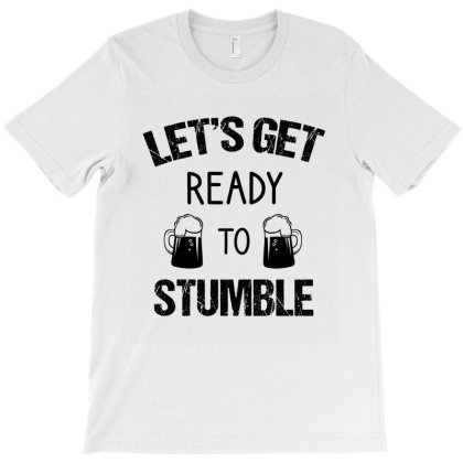 Let's Get Ready To Stumble T-shirt Designed By Cypryanus
