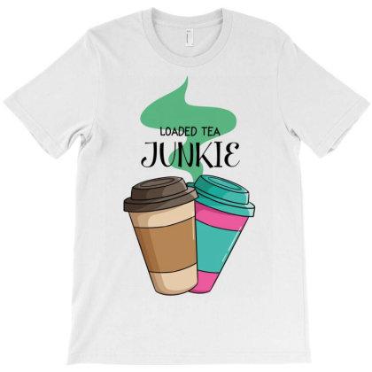 Loaded Tea Junkie T-shirt Designed By Costom