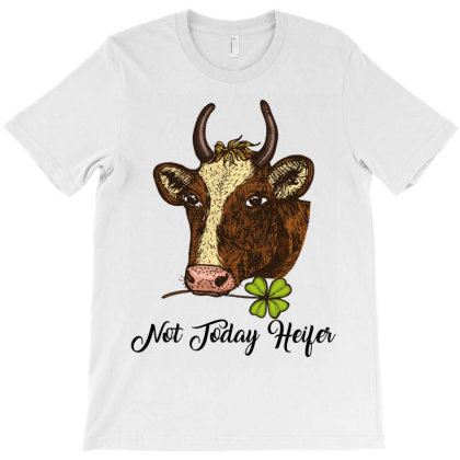 Not Today Heifer T-shirt Designed By Costom