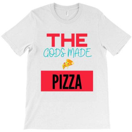 The Gods Made Pizza T-shirt Designed By Artmaker79