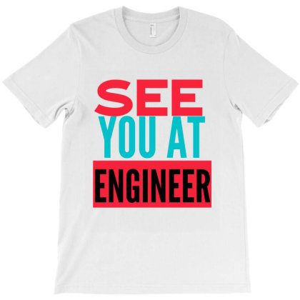 See You At Engineer T-shirt Designed By Artmaker79