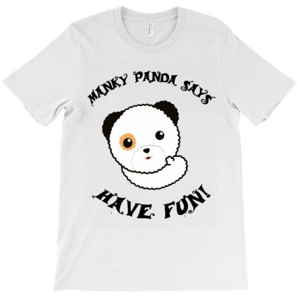 Manky Panda Says Have Fun T-shirt Designed By Mostwanted
