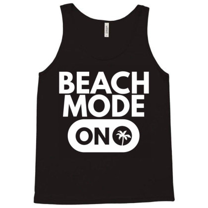 Beach Mode On Tank Top Designed By Zerotohero