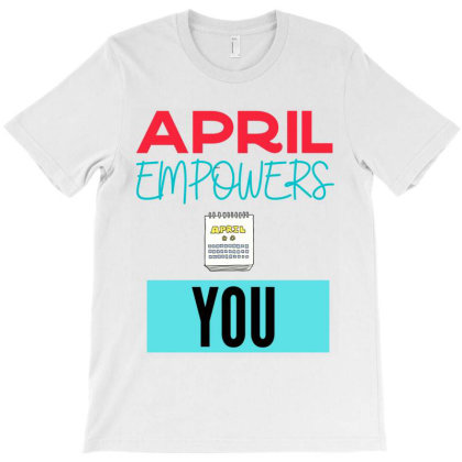 April Empowers You T-shirt Designed By Artmaker79