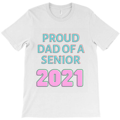 Proud Dad Of A Senior 2021 T-shirt Designed By Artmaker79