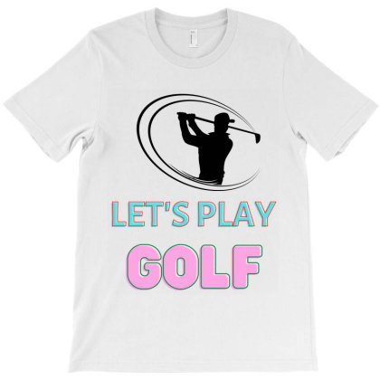 Let's Play Golf T-shirt Designed By Artmaker79