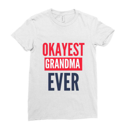 Okayest Grandma Ever Ladies Fitted T-shirt Designed By Gideon29