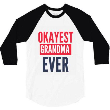 Okayest Grandma Ever 3/4 Sleeve Shirt Designed By Gideon29