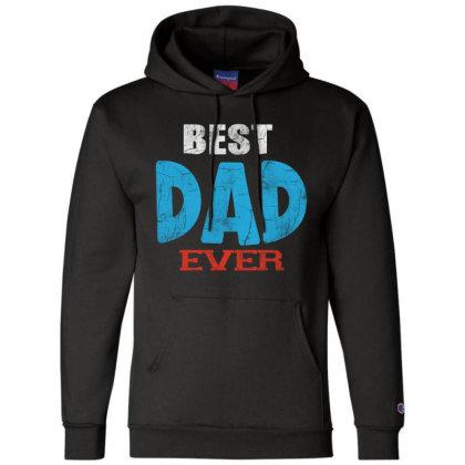 Best Dad Ever Champion Hoodie Designed By Pinkanzee