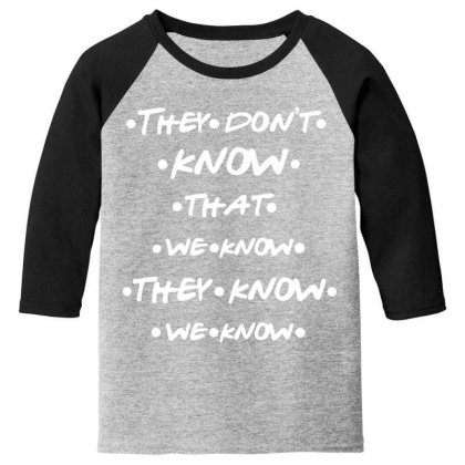 They Know Quotes Youth 3/4 Sleeve Designed By Pinkanzee